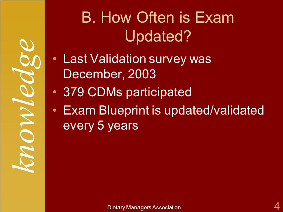 knowledge Dietary Managers Association 4 B. How Often is Exam Updated.