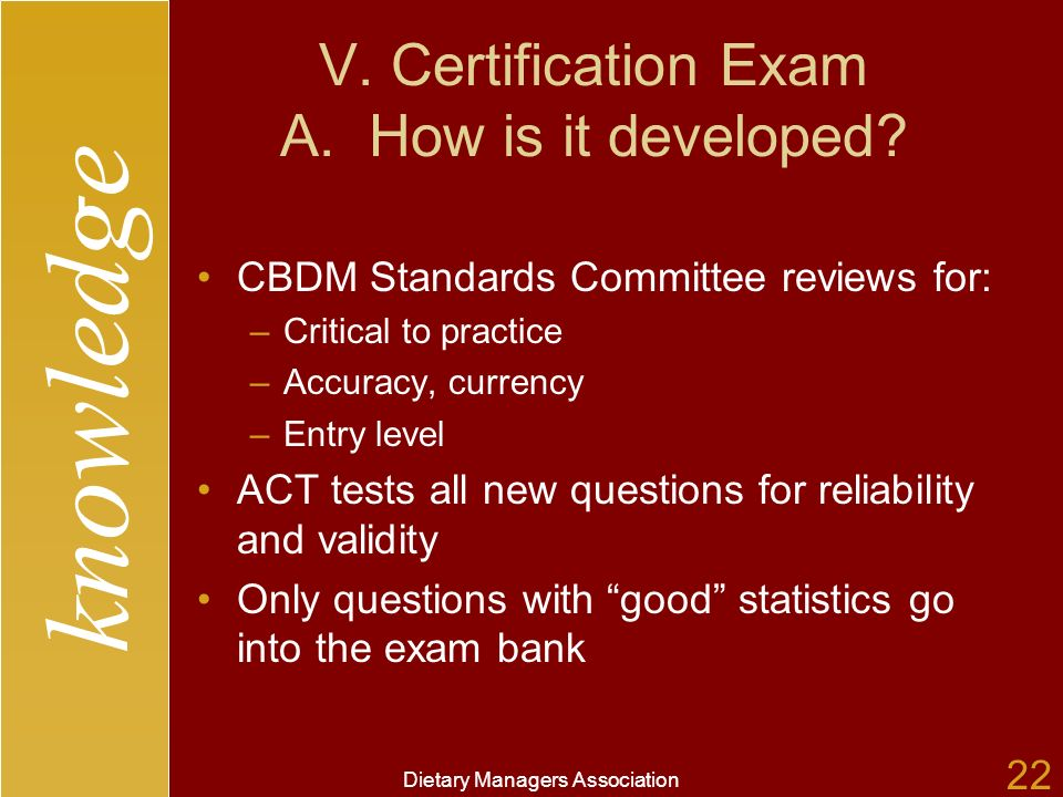 knowledge Dietary Managers Association 22 V. Certification Exam A.