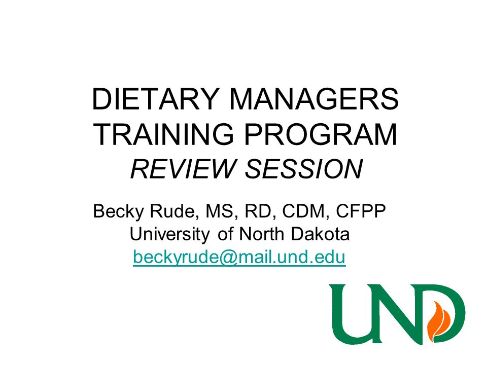 DIETARY MANAGERS TRAINING PROGRAM REVIEW SESSION Becky Rude, MS, RD, CDM, CFPP University of North Dakota beckyrude@mail.und.edu
