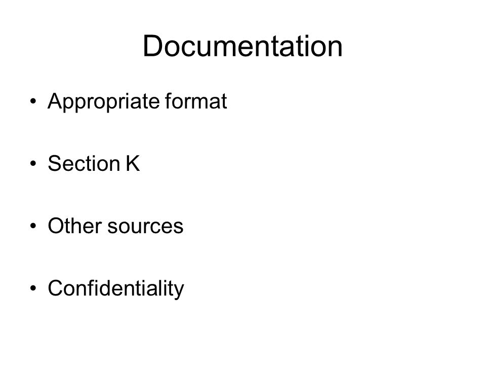 Documentation Appropriate format Section K Other sources Confidentiality