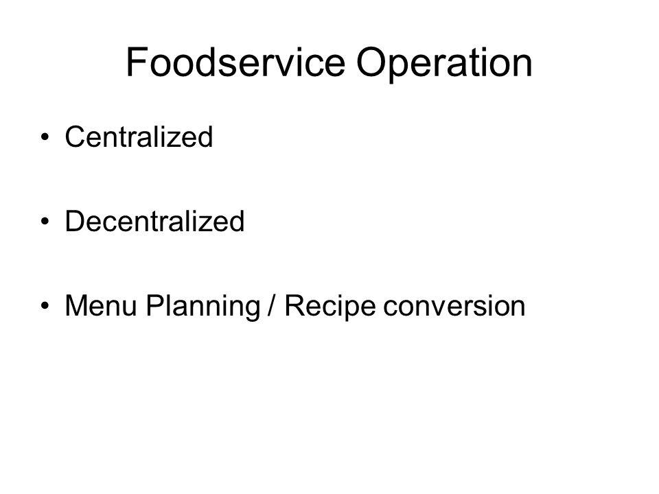 Foodservice Operation Centralized Decentralized Menu Planning / Recipe conversion