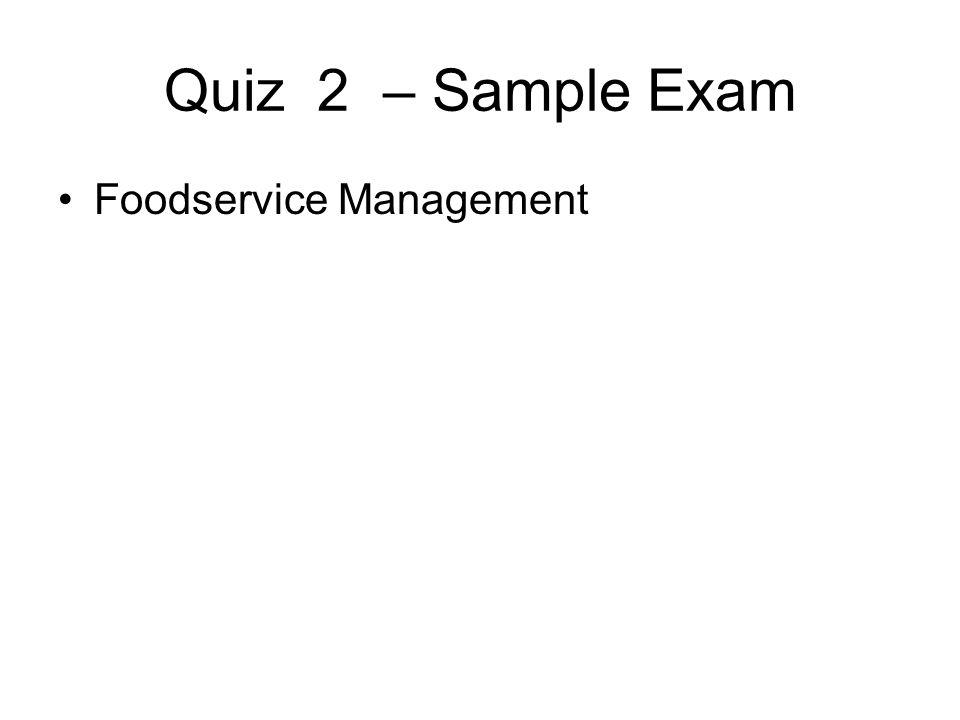 Quiz 2 – Sample Exam Foodservice Management
