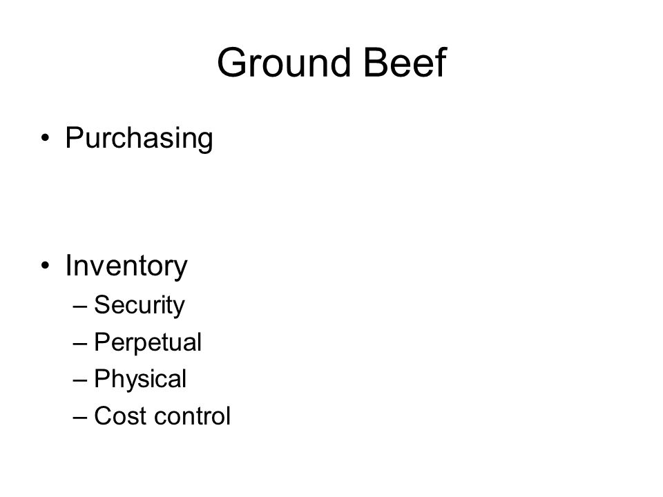 Ground Beef Purchasing Inventory –Security –Perpetual –Physical –Cost control