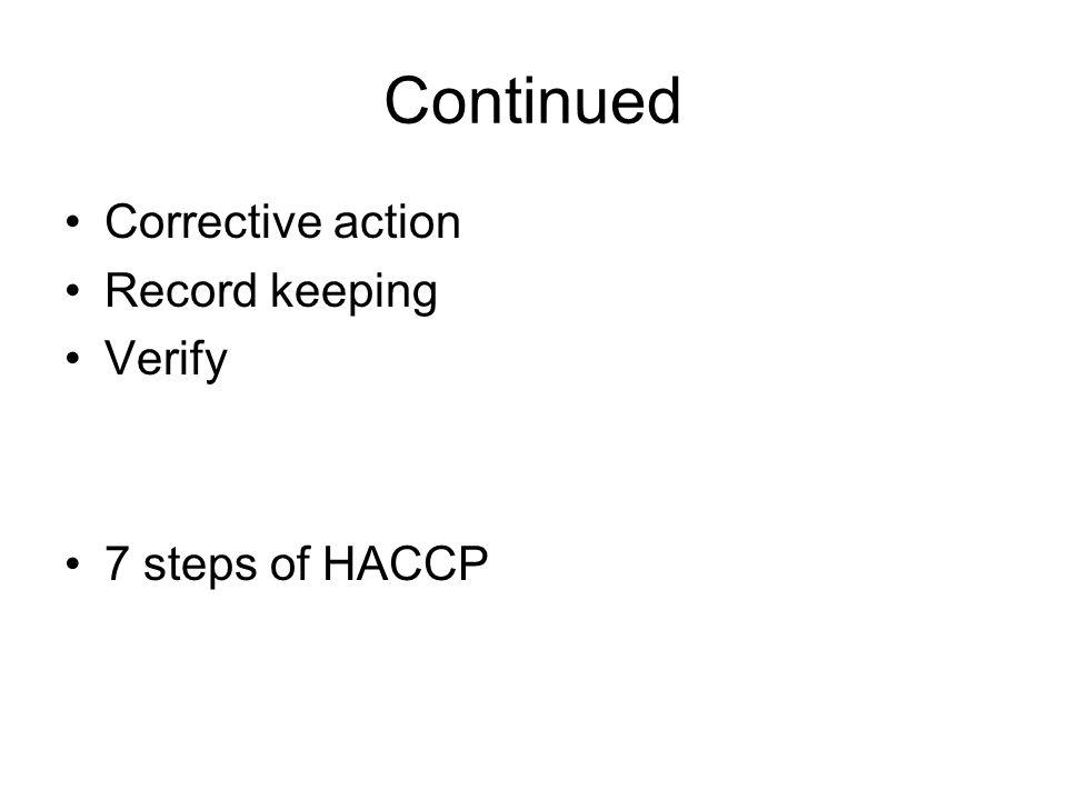 Continued Corrective action Record keeping Verify 7 steps of HACCP