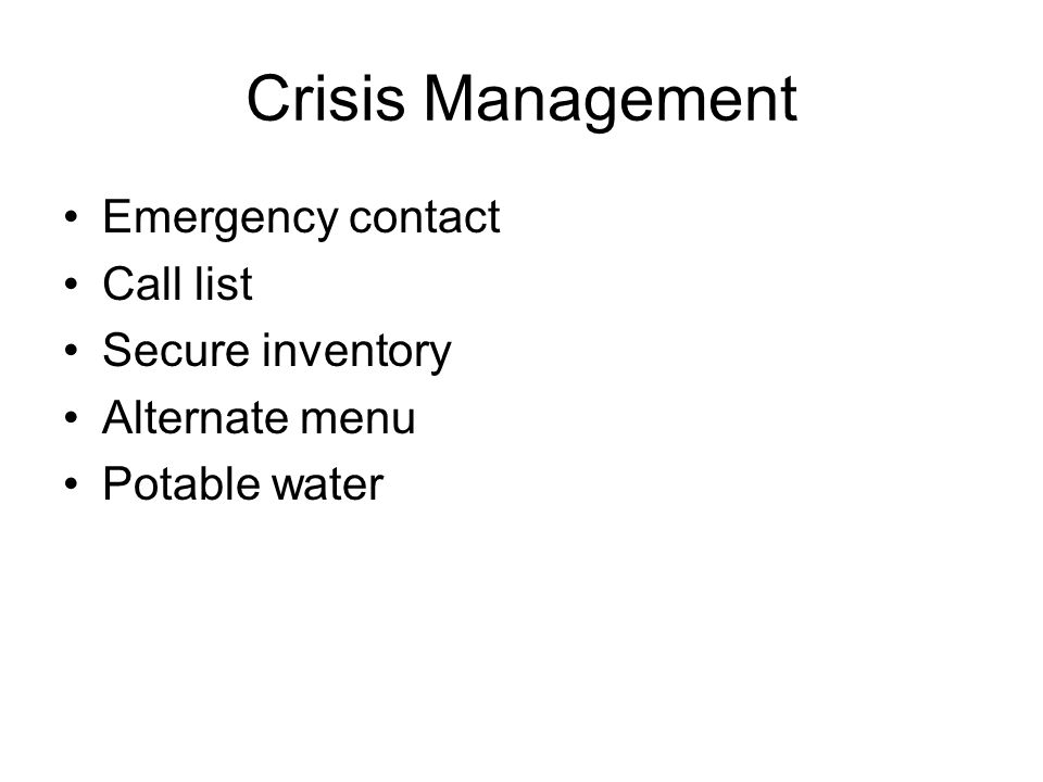 Crisis Management Emergency contact Call list Secure inventory Alternate menu Potable water
