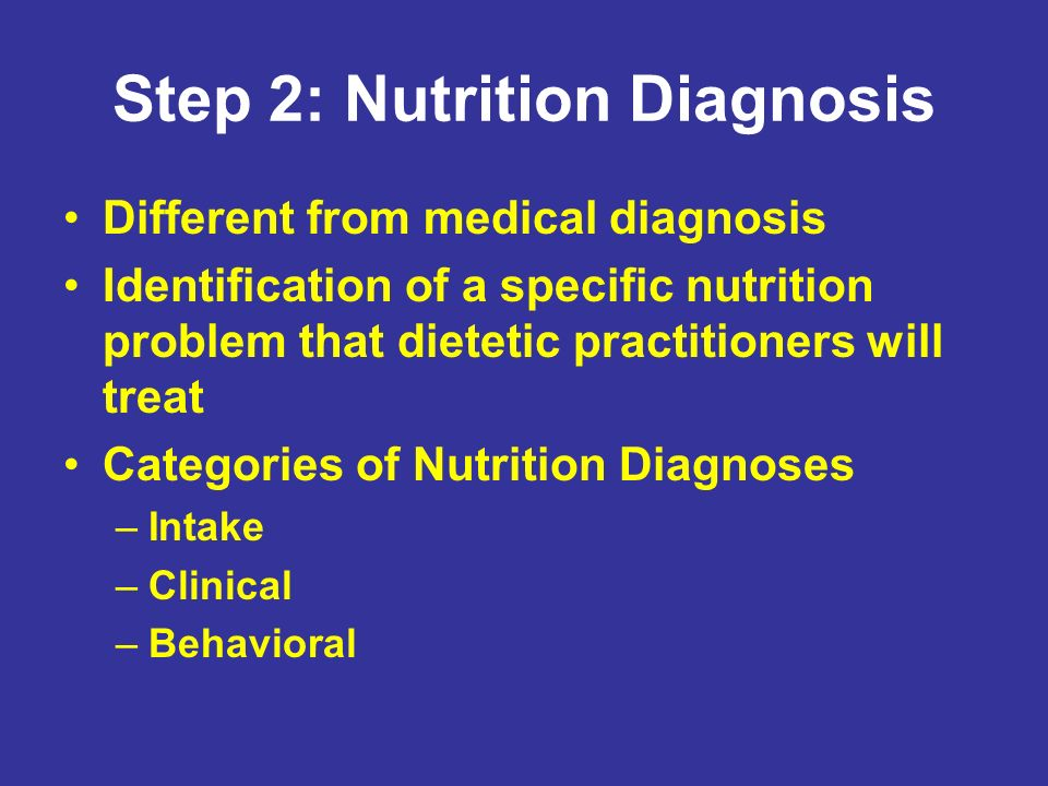 Step 2: Nutrition Diagnosis Different from medical diagnosis Identification of a specific nutrition problem that dietetic practitioners will treat Cat