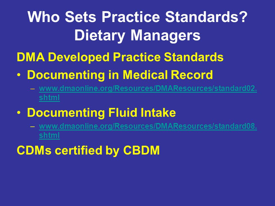 Who Sets Practice Standards? Dietary Managers DMA Developed Practice Standards Documenting in Medical Record –www.dmaonline.org/Resources/DMAResources