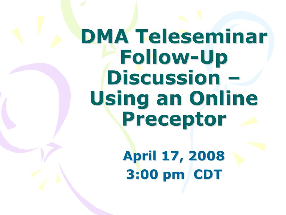 DMA Teleseminar Follow-Up Discussion – Using an Online Preceptor April 17, 2008 3:00 pm CDT