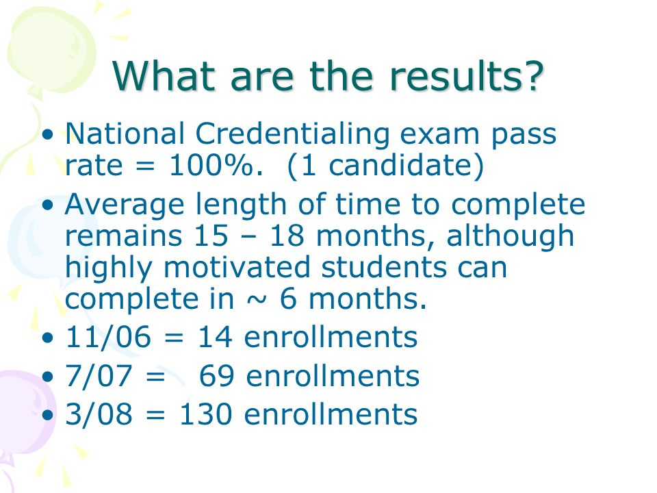 What are the results.National Credentialing exam pass rate = 100%.