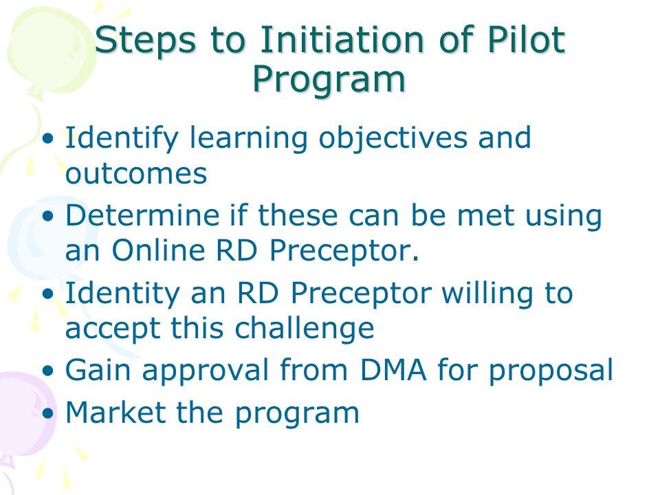 Steps to Initiation of Pilot Program Identify learning objectives and outcomes Determine if these can be met using an Online RD Preceptor. Identity an