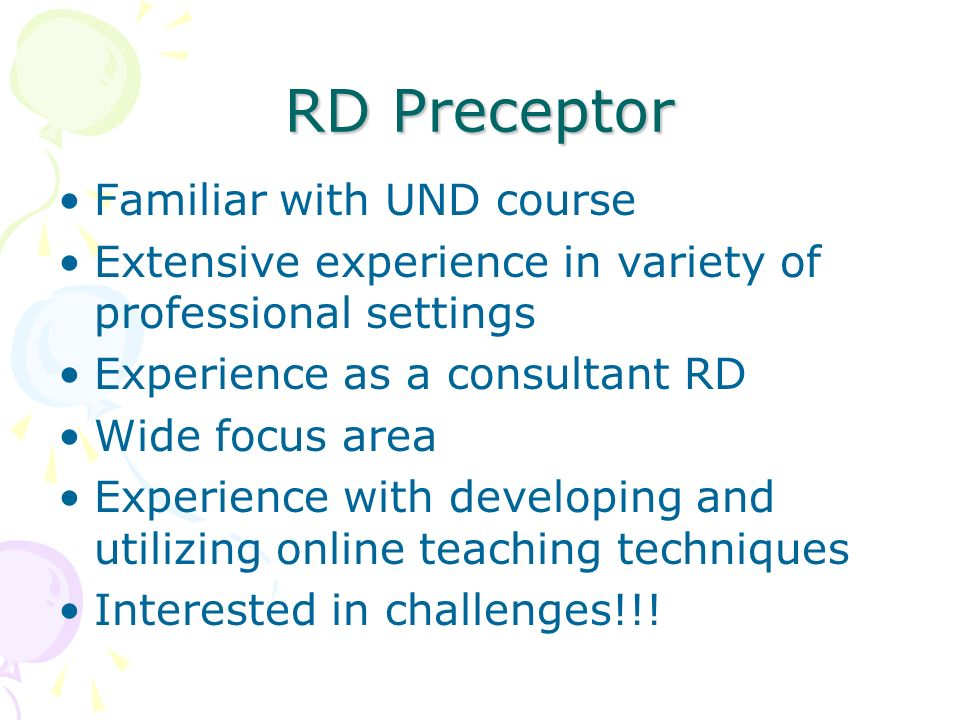RD Preceptor Familiar with UND course Extensive experience in variety of professional settings Experience as a consultant RD Wide focus area Experienc