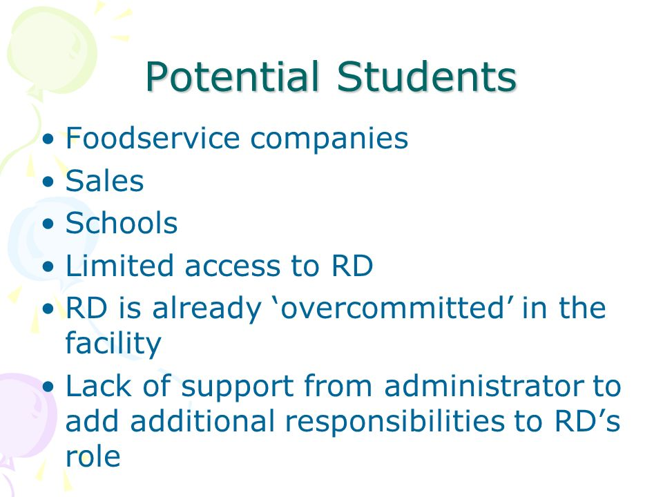 Potential Students Foodservice companies Sales Schools Limited access to RD RD is already overcommitted in the facility Lack of support from administr