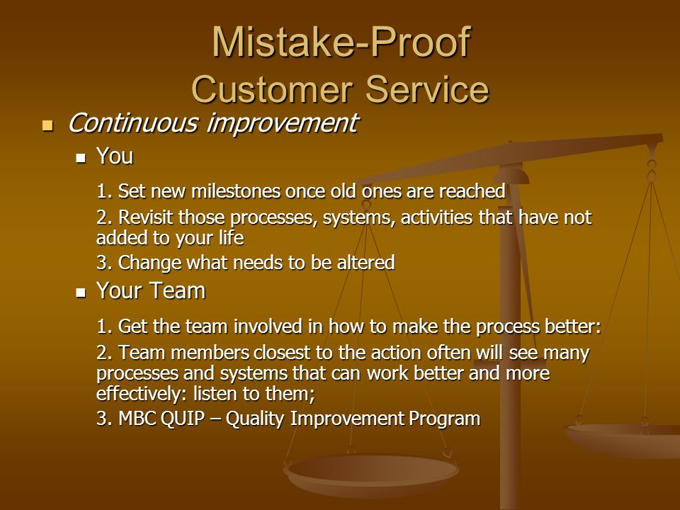 Mistake-Proof Customer Service Continuous improvement Continuous improvement You You 1.