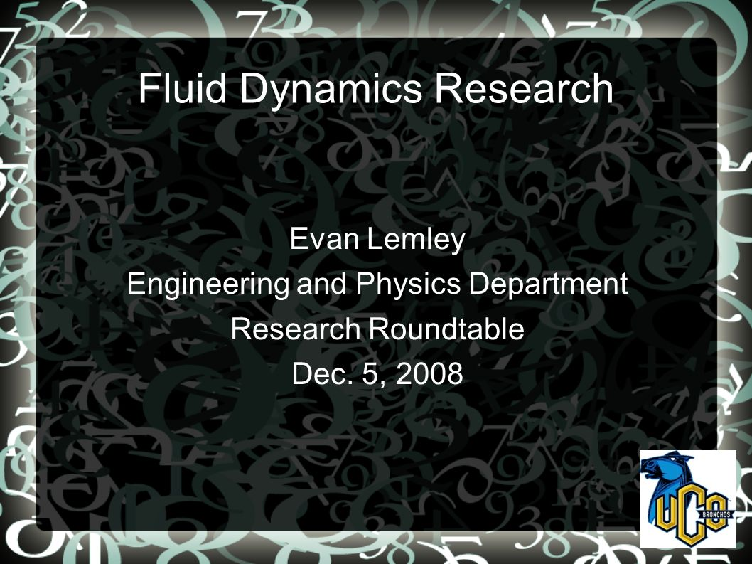 Fluid Dynamics Research Evan Lemley Engineering and Physics Department Research Roundtable Dec. 5, 2008