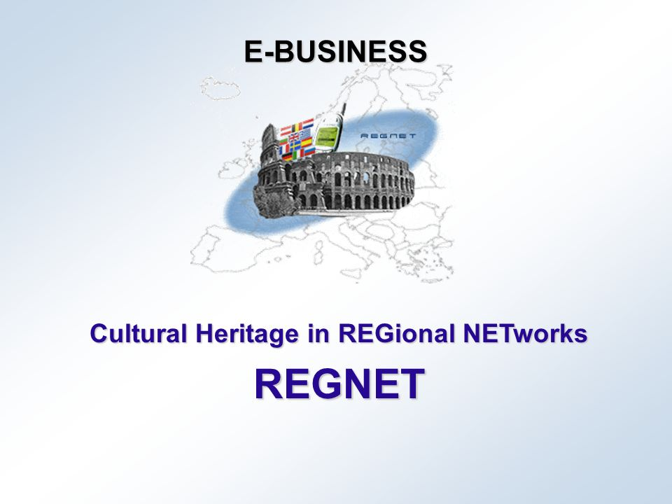 Cultural Heritage in REGional NETworks REGNET E-BUSINESS