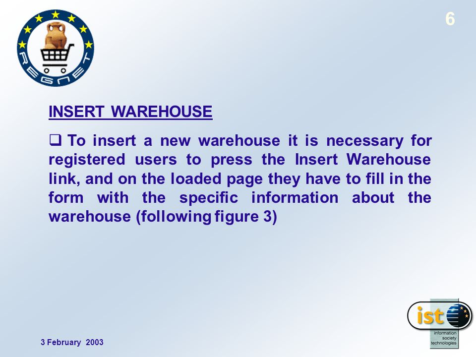3 February INSERT WAREHOUSE To insert a new warehouse it is necessary for registered users to press the Insert Warehouse link, and on the loaded page they have to fill in the form with the specific information about the warehouse (following figure 3)