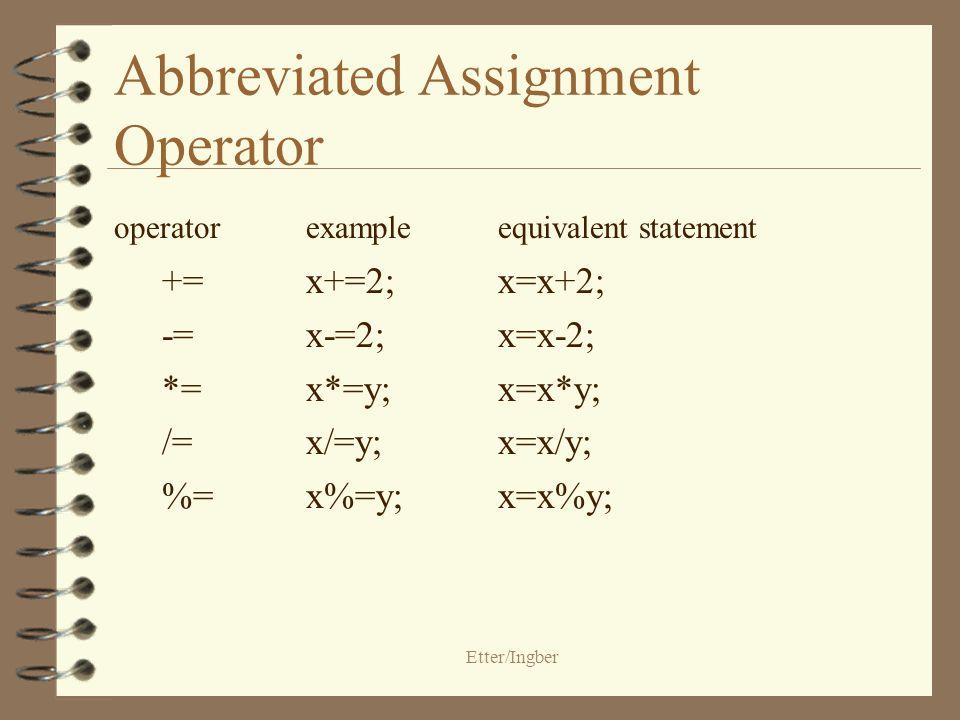 Etter/Ingber Increment and Decrement Operators 4 Increment Operator ++ post incrementx++; pre increment++x; 4 Decrement Operator - - post decrementx- -; pre decrement- -x;