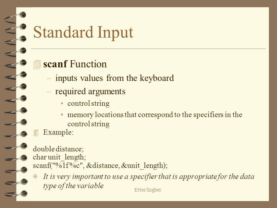 Etter/Ingber Standard Output 4 printf Function –prints information to the screen –requires two arguments control string conversion specifier 4 Example