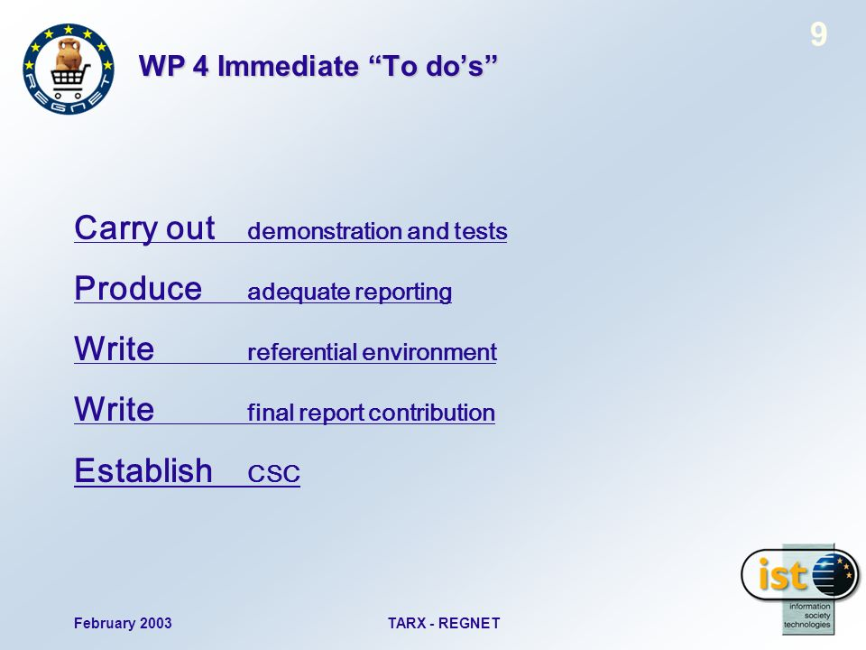 February 2003TARX - REGNET 9 WP 4 Immediate To dos Carry out demonstration and tests Produce adequate reporting Write referential environment Write final report contribution Establish CSC
