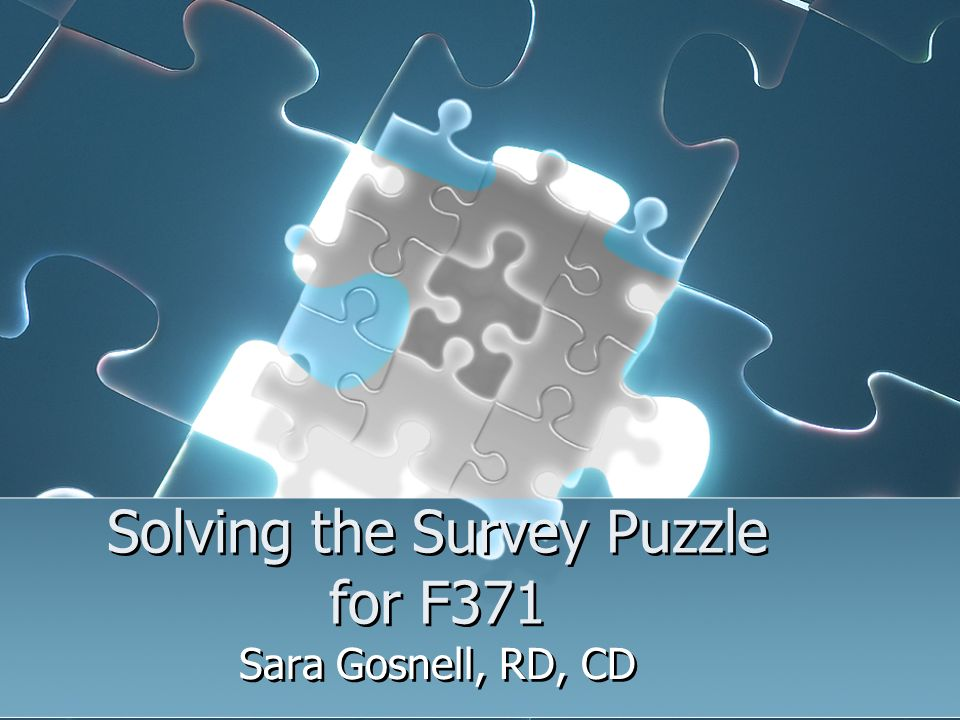Solving the Survey Puzzle for F371 Sara Gosnell, RD, CD