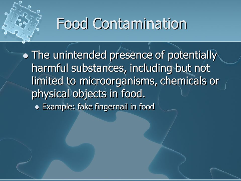 Food Contamination The unintended presence of potentially harmful substances, including but not limited to microorganisms, chemicals or physical objec