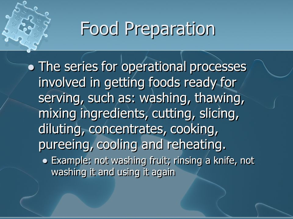 Food Preparation The series for operational processes involved in getting foods ready for serving, such as: washing, thawing, mixing ingredients, cutt