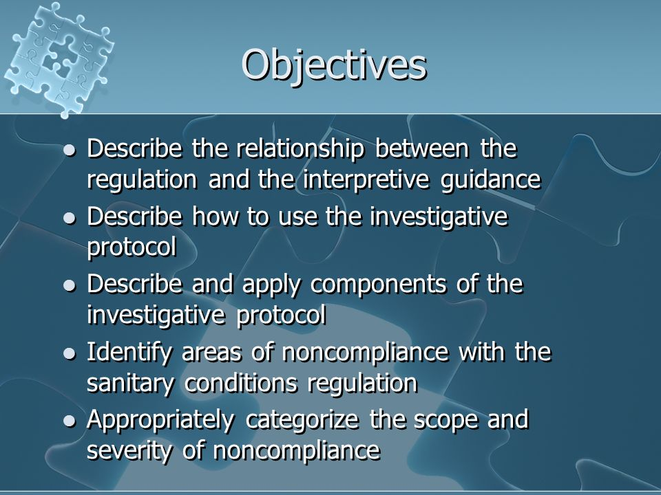 Objectives Describe the relationship between the regulation and the interpretive guidance Describe how to use the investigative protocol Describe and