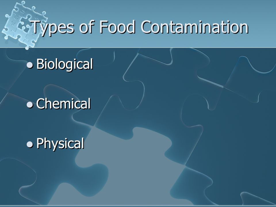 Types of Food Contamination Biological Chemical Physical Biological Chemical Physical