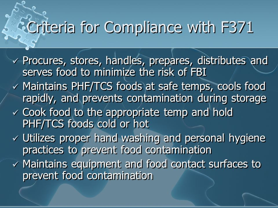 Criteria for Compliance with F371 Procures, stores, handles, prepares, distributes and serves food to minimize the risk of FBI Maintains PHF/TCS foods