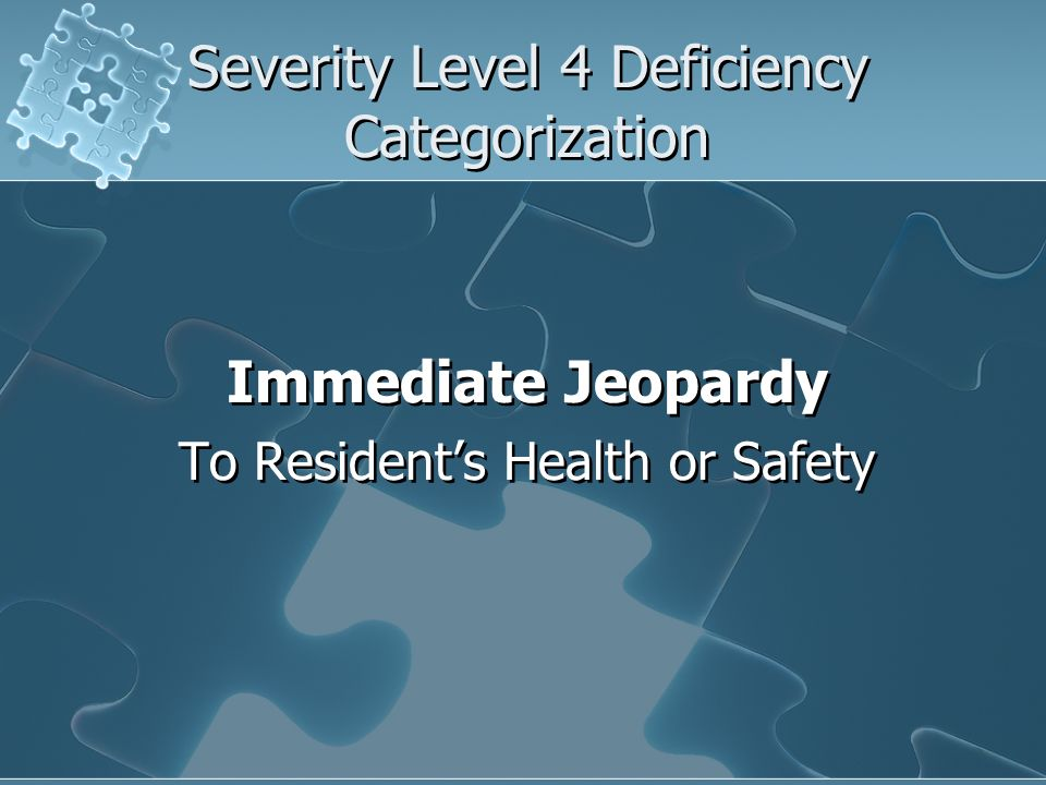 Severity Level 4 Deficiency Categorization Immediate Jeopardy To Residents Health or Safety Immediate Jeopardy To Residents Health or Safety