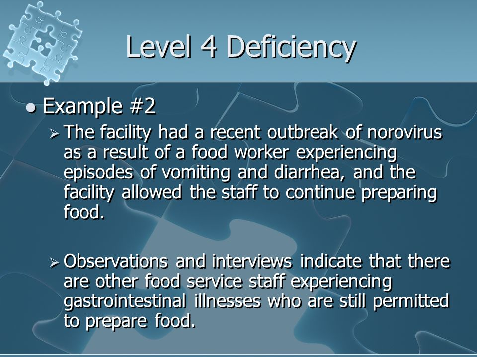 Level 4 Deficiency Example #2 The facility had a recent outbreak of norovirus as a result of a food worker experiencing episodes of vomiting and diarr