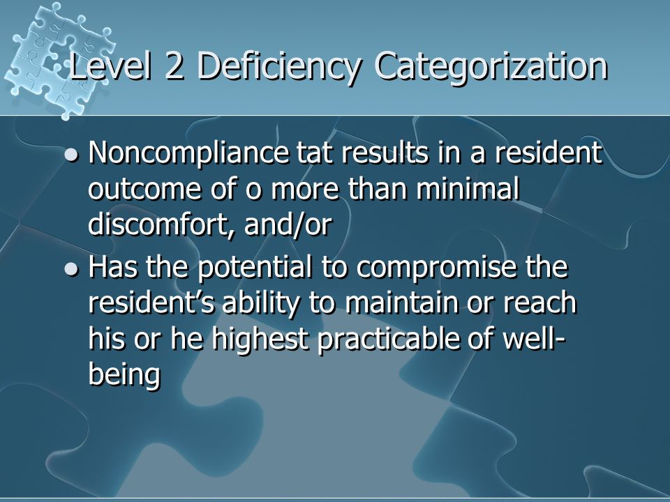 Level 2 Deficiency Categorization Noncompliance tat results in a resident outcome of o more than minimal discomfort, and/or Has the potential to compr