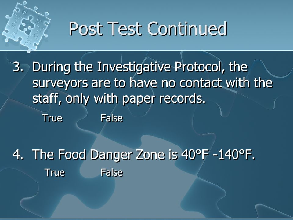 Post Test Continued 3. During the Investigative Protocol, the surveyors are to have no contact with the staff, only with paper records. TrueFalse 4. T