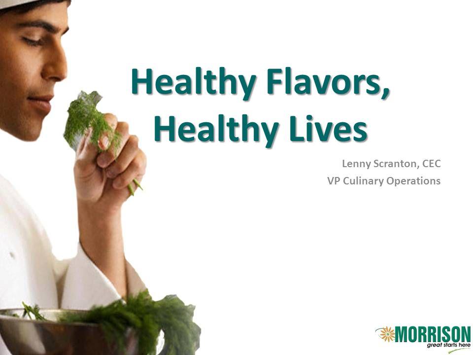 Healthy Flavors, Healthy Lives Lenny Scranton, CEC VP Culinary Operations