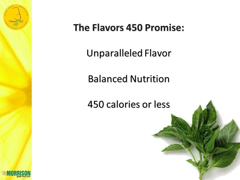 The Flavors 450 Promise: Unparalleled Flavor Balanced Nutrition 450 calories or less