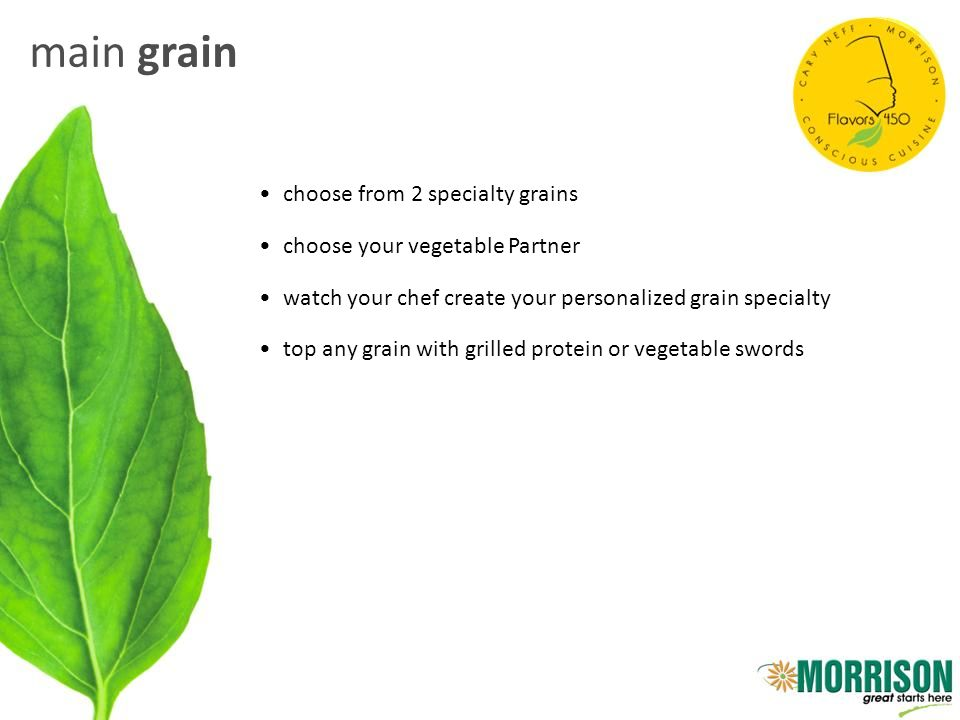 main grain choose from 2 specialty grains choose your vegetable Partner watch your chef create your personalized grain specialty top any grain with gr