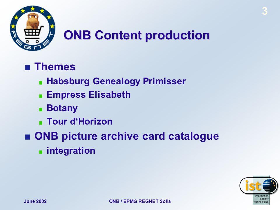 June 2002ONB / EPMG REGNET Sofia 3 ONB Content production Themes Habsburg Genealogy Primisser Empress Elisabeth Botany Tour dHorizon ONB picture archive card catalogue integration