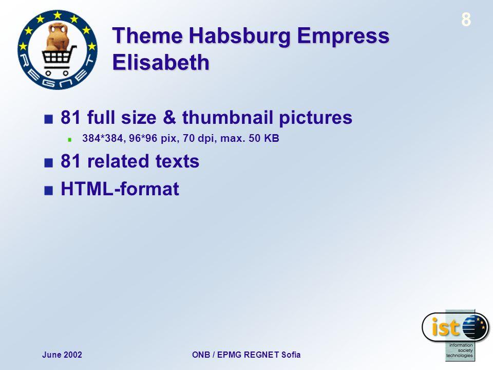 June 2002ONB / EPMG REGNET Sofia 8 Theme Habsburg Empress Elisabeth 81 full size & thumbnail pictures 384*384, 96*96 pix, 70 dpi, max.