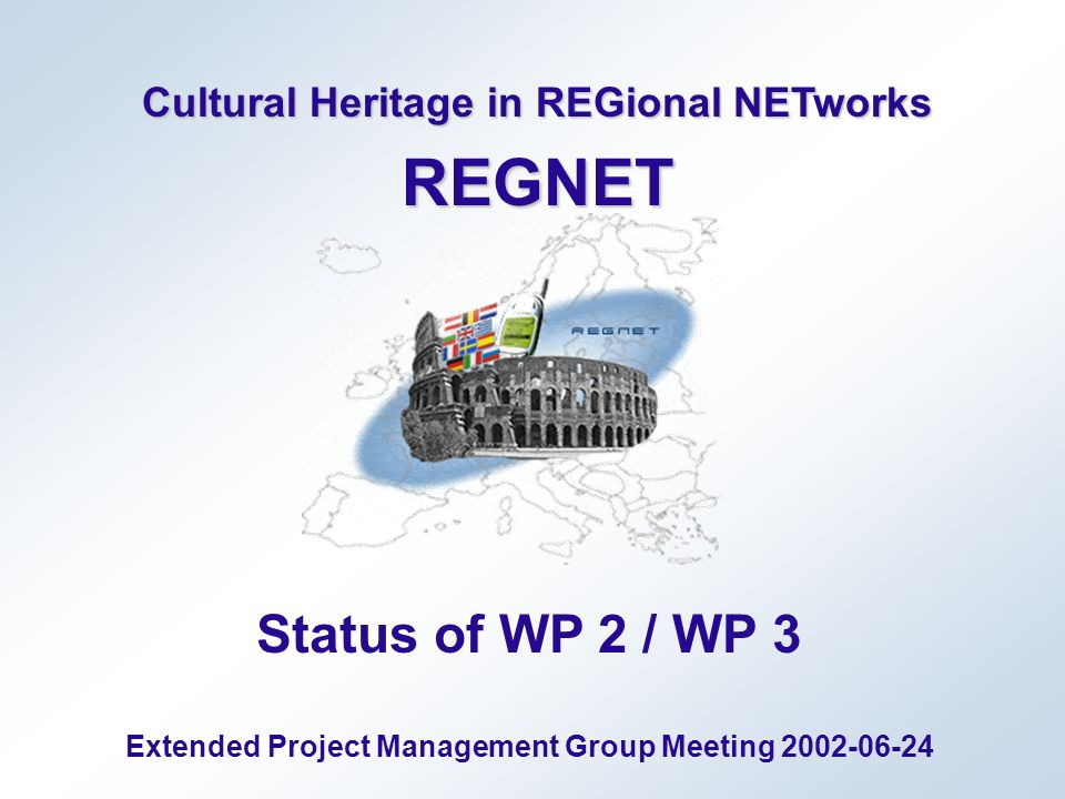 Cultural Heritage in REGional NETworks REGNET Status of WP 2 / WP 3 Extended Project Management Group Meeting 2002-06-24
