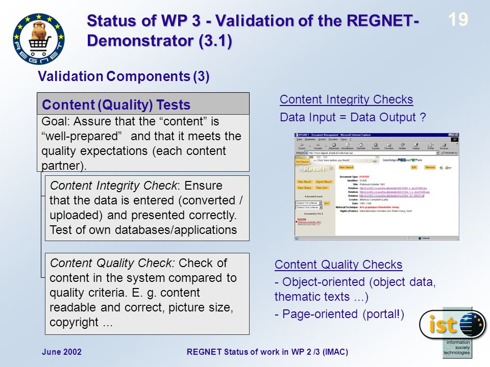 June 2002 19 REGNET Status of work in WP 2 /3 (IMAC) Status of WP 3 - Validation of the REGNET- Demonstrator (3.1) Content (Quality) Tests Goal: Assure that the content is well-prepared and that it meets the quality expectations (each content partner).