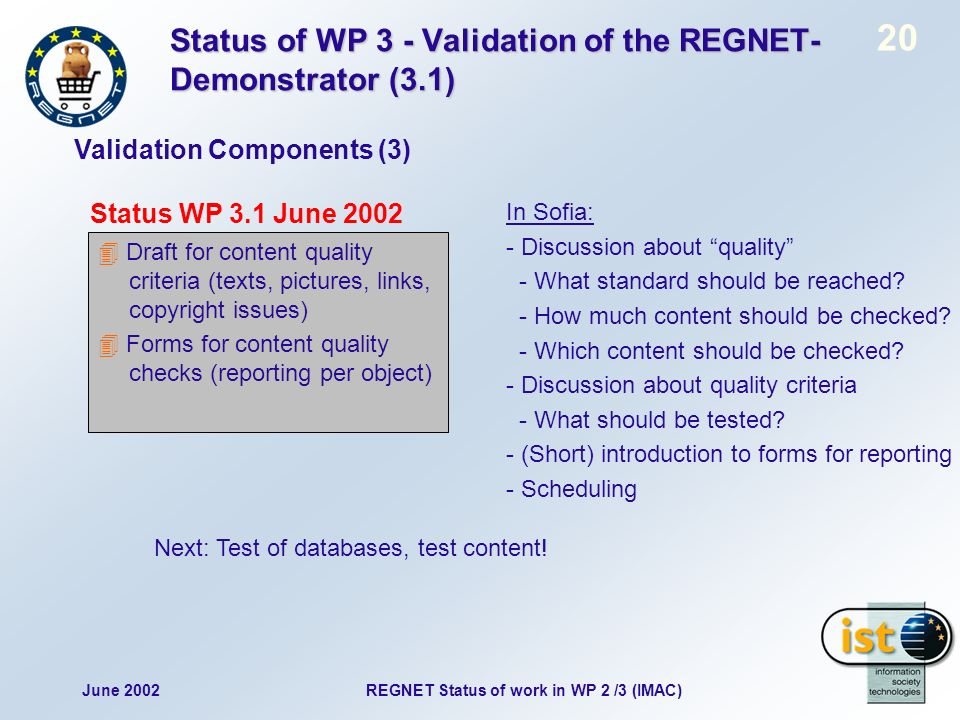 June 2002 20 REGNET Status of work in WP 2 /3 (IMAC) Status of WP 3 - Validation of the REGNET- Demonstrator (3.1) Status WP 3.1 June 2002 Validation Components (3) Next: Test of databases, test content.