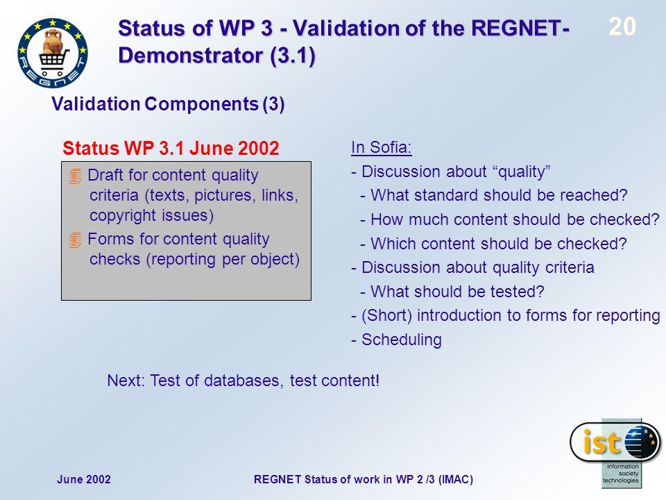 June 2002 20 REGNET Status of work in WP 2 /3 (IMAC) Status of WP 3 - Validation of the REGNET- Demonstrator (3.1) Status WP 3.1 June 2002 Validation