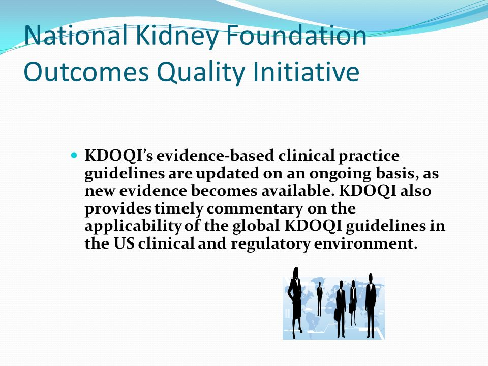 National Kidney Foundation Outcomes Quality Initiative KDOQIs evidence-based clinical practice guidelines are updated on an ongoing basis, as new evid