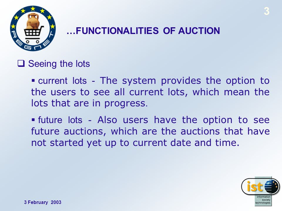 3 February 2003 3 …FUNCTIONALITIES OF AUCTION Seeing the lots current lots - The system provides the option to the users to see all current lots, whic