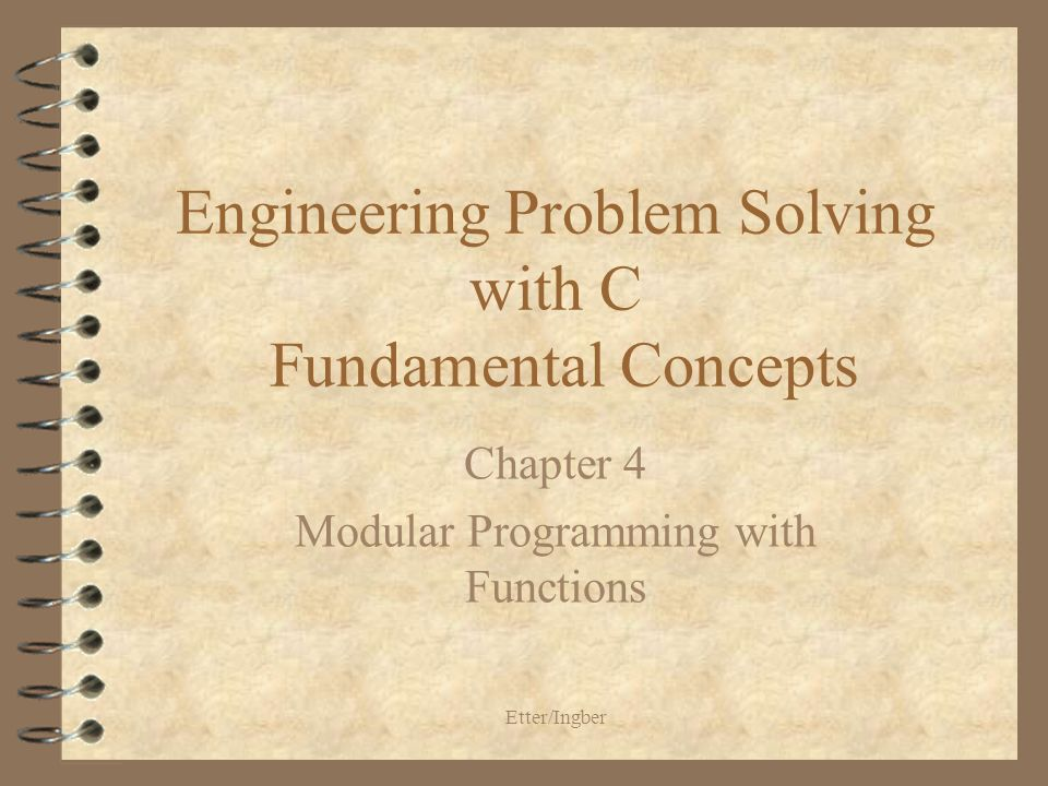 Etter/Ingber Engineering Problem Solving with C Fundamental Concepts Chapter 4 Modular Programming with Functions