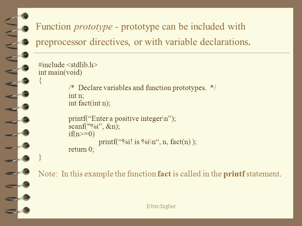 Etter/Ingber Function prototype - prototype can be included with preprocessor directives, or with variable declarations. #include int main(void) { /*