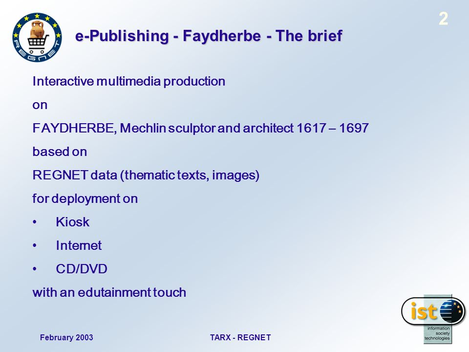 February 2003TARX - REGNET 2 e-Publishing - Faydherbe - The brief Interactive multimedia production on FAYDHERBE, Mechlin sculptor and architect 1617 – 1697 based on REGNET data (thematic texts, images) for deployment on Kiosk Internet CD/DVD with an edutainment touch