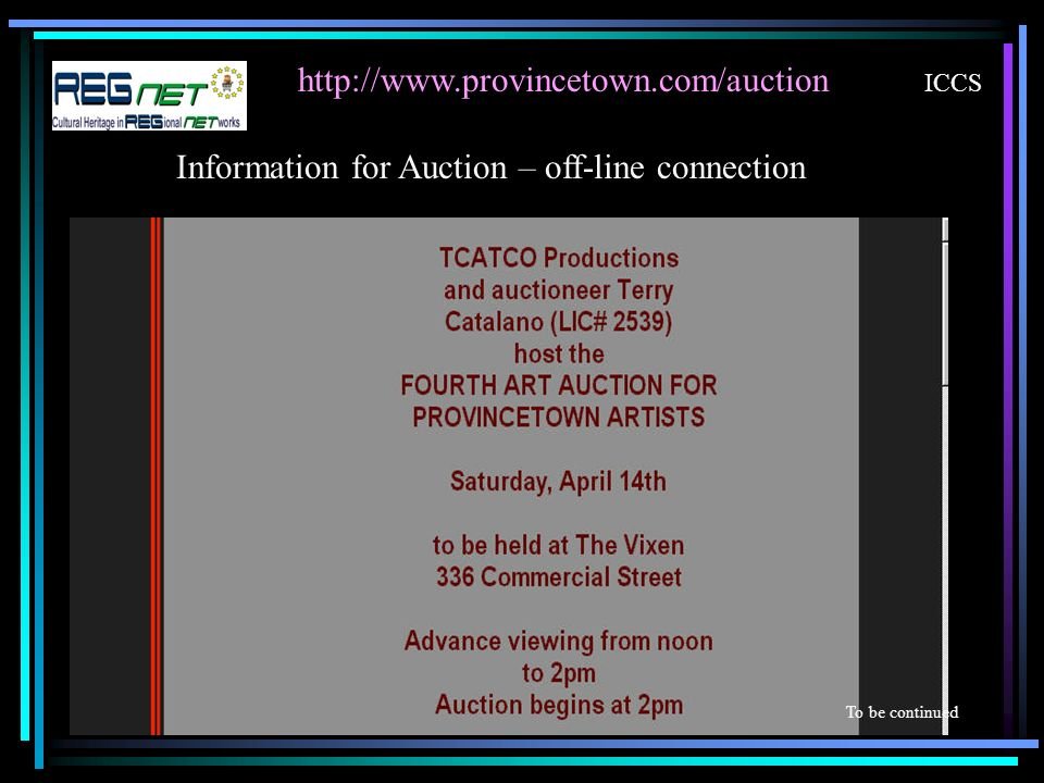 http://www.provincetown.com/auction ICCS To be continued Information for Auction – off-line connection