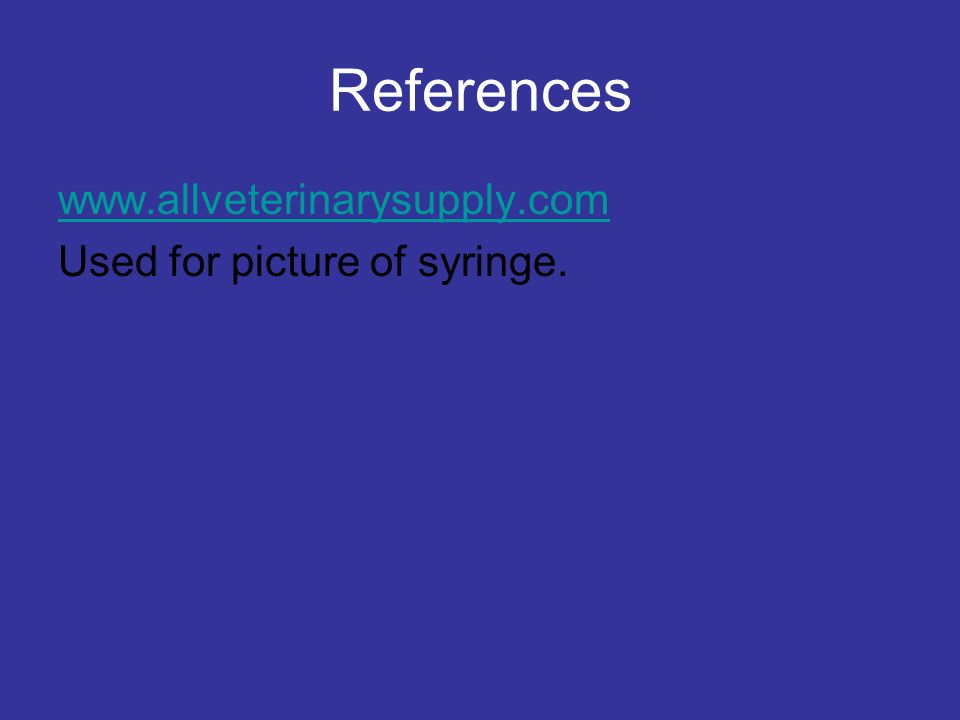 References www.allveterinarysupply.com Used for picture of syringe.