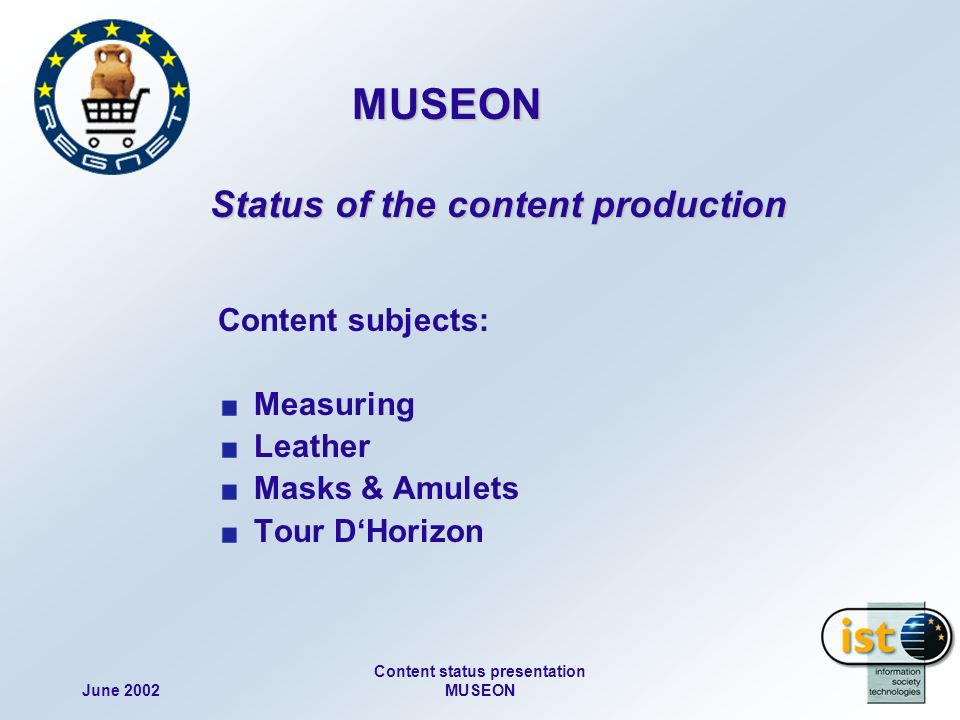 June 2002 Content status presentation MUSEON MUSEON Status of the content production MUSEON Status of the content production Content subjects: Measuring Leather Masks & Amulets Tour DHorizon